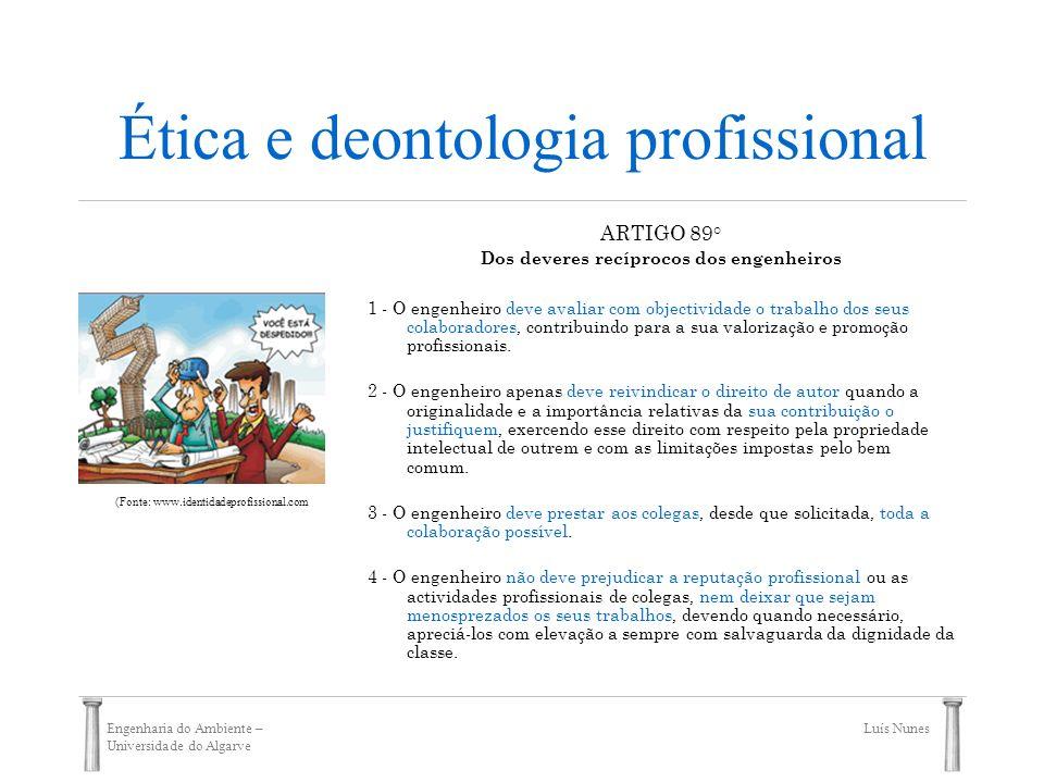 Engenharia do Ambiente – Universidade do Algarve Luís Nunes Ética e deontologia profissional ARTIGO 89° Dos deveres recíprocos dos engenheiros 1 - O e
