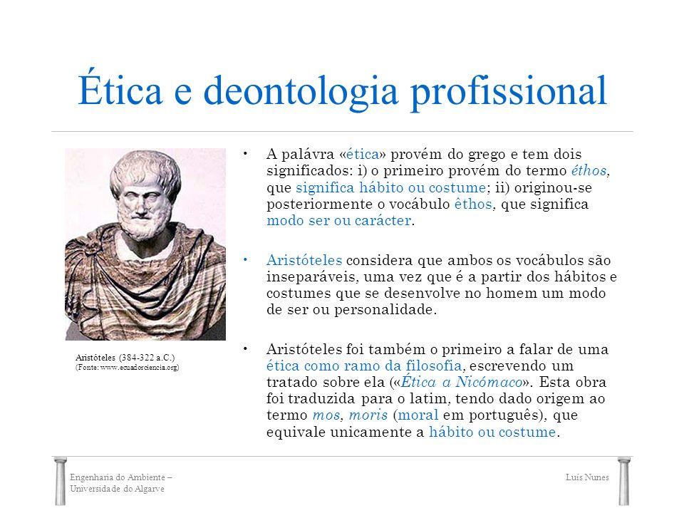 Engenharia do Ambiente – Universidade do Algarve Luís Nunes Ética e deontologia profissional A palávra «ética» provém do grego e tem dois significados