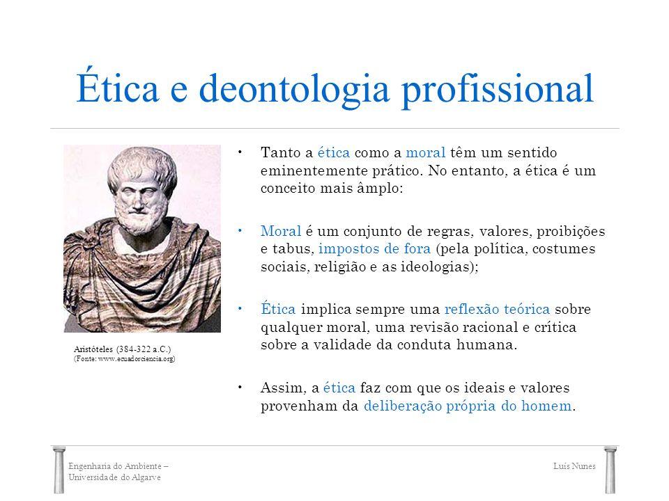 Engenharia do Ambiente – Universidade do Algarve Luís Nunes Ética e deontologia profissional Tanto a ética como a moral têm um sentido eminentemente p