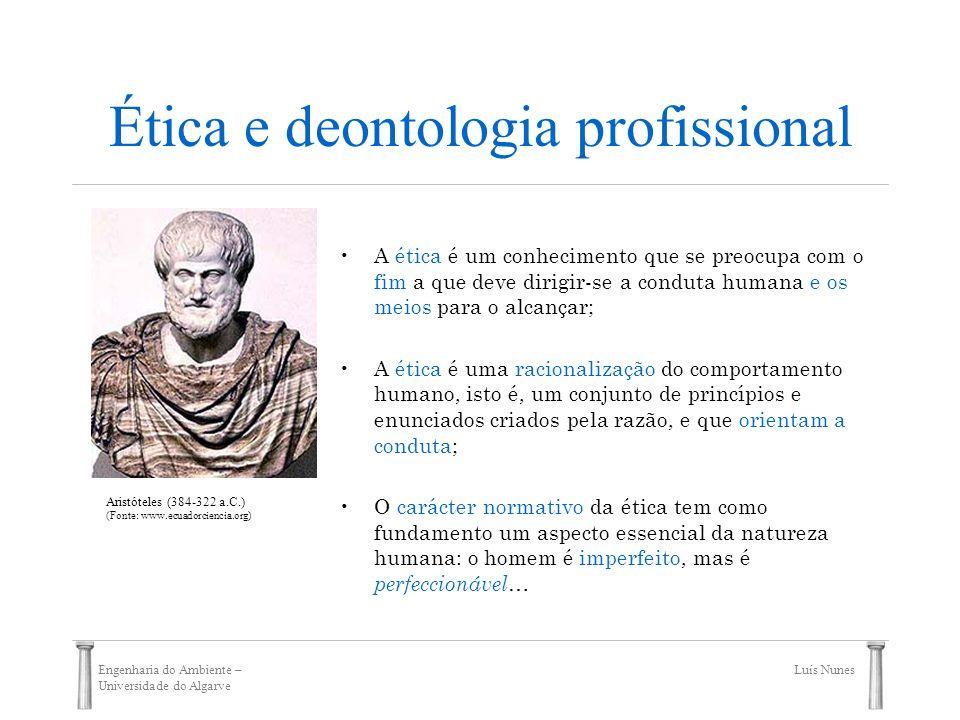 Engenharia do Ambiente – Universidade do Algarve Luís Nunes Ética e deontologia profissional A ética procura que os actos humanos se orientem no sentido da procura da rectidão.