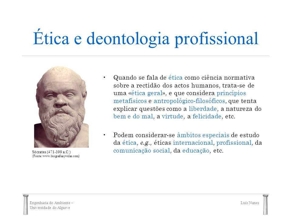 Engenharia do Ambiente – Universidade do Algarve Luís Nunes Ética e deontologia profissional A apresentação foi baseada na seguinte bibliografia: 1.Cañas-Quirós, R.
