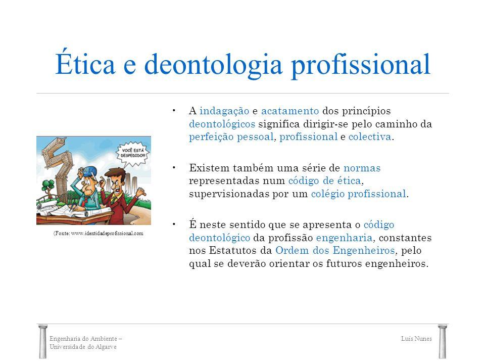 Engenharia do Ambiente – Universidade do Algarve Luís Nunes Ética e deontologia profissional A indagação e acatamento dos princípios deontológicos sig