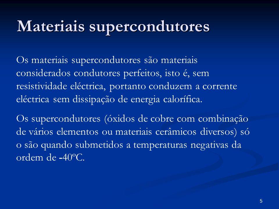 5 Materiais supercondutores Os materiais supercondutores são materiais considerados condutores perfeitos, isto é, sem resistividade eléctrica, portant