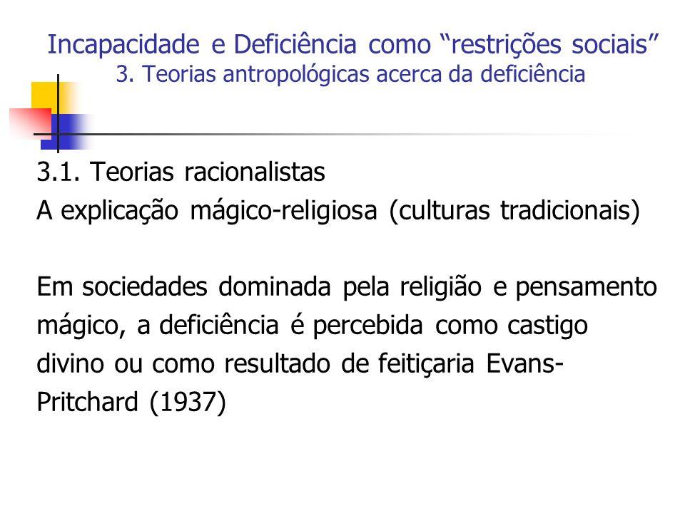Incapacidade e Deficiência como restrições sociais 3. Teorias antropológicas acerca da deficiência 3.1. Teorias racionalistas A explicação mágico-reli