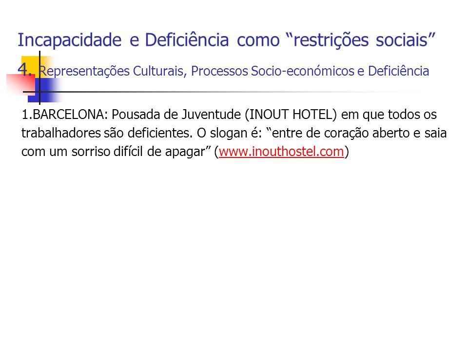 Incapacidade e Deficiência como restrições sociais 4. Representações Culturais, Processos Socio-económicos e Deficiência 1.BARCELONA: Pousada de Juven
