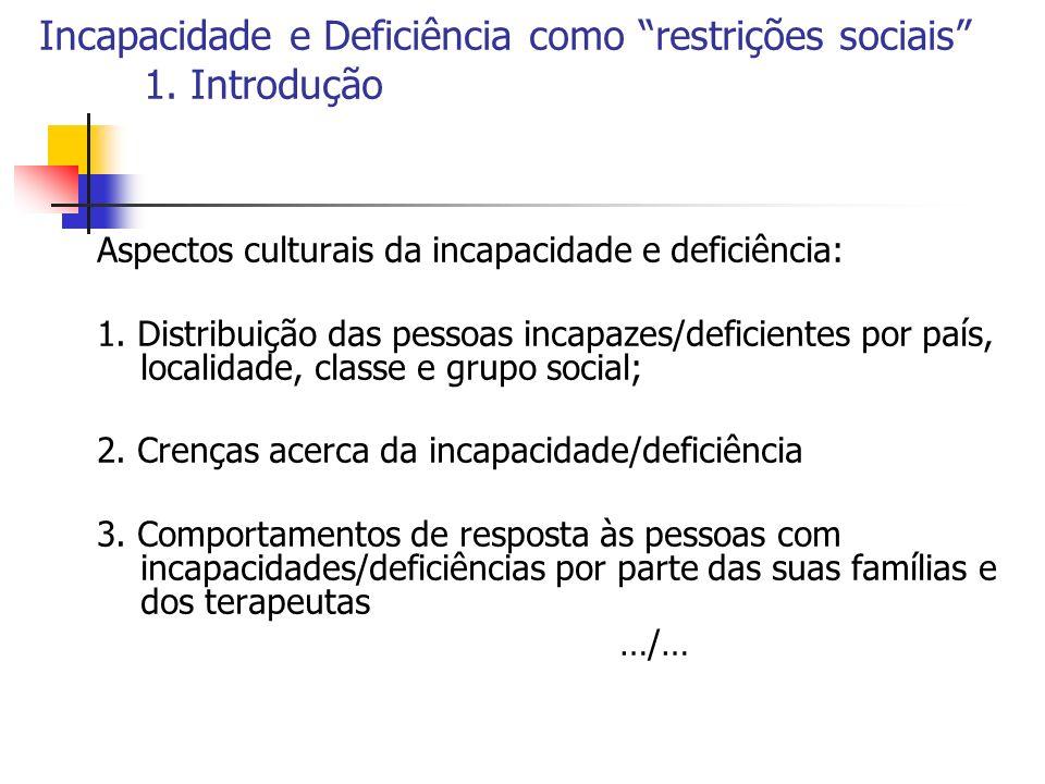 Incapacidade e Deficiência como restrições sociais 1. Introdução Aspectos culturais da incapacidade e deficiência: 1. Distribuição das pessoas incapaz