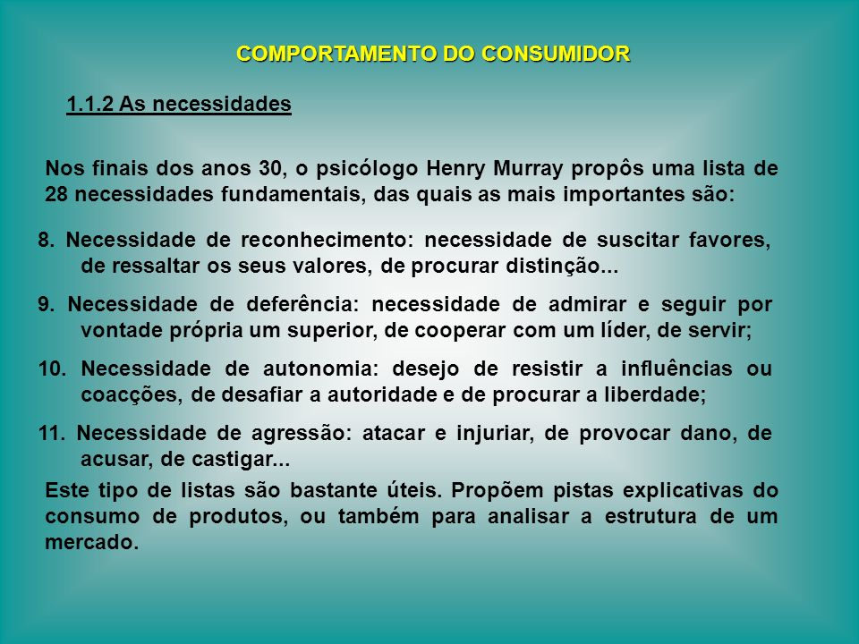 Nos finais dos anos 30, o psicólogo Henry Murray propôs uma lista de 28 necessidades fundamentais, das quais as mais importantes são: COMPORTAMENTO DO