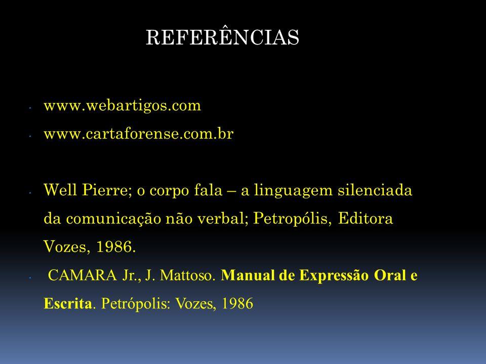 REFERÊNCIAS Fonte : www.webartigos.com www.cartaforense.com.br Well Pierre; o corpo fala – a linguagem silenciada da comunicação não verbal; Petropóli