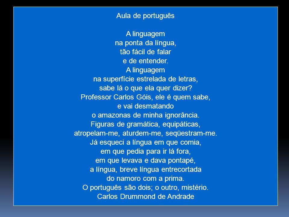 Aula de português A linguagem na ponta da língua, tão fácil de falar e de entender. A linguagem na superfície estrelada de letras, sabe lá o que ela q