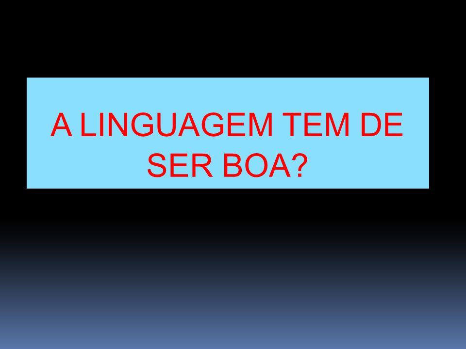 É fundamental saber que a boa linguagem é aquela que nos permite ser compreendidos!
