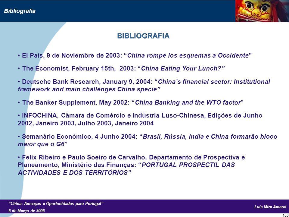 Luís Mira Amaral China: Ameaças e Oportunidades para Portugal 6 de Março de 2006 100 Bibliografia El País, 9 de Noviembre de 2003: China rompe los esquemas a Occidente The Economist, February 15th, 2003: China Eating Your Lunch.