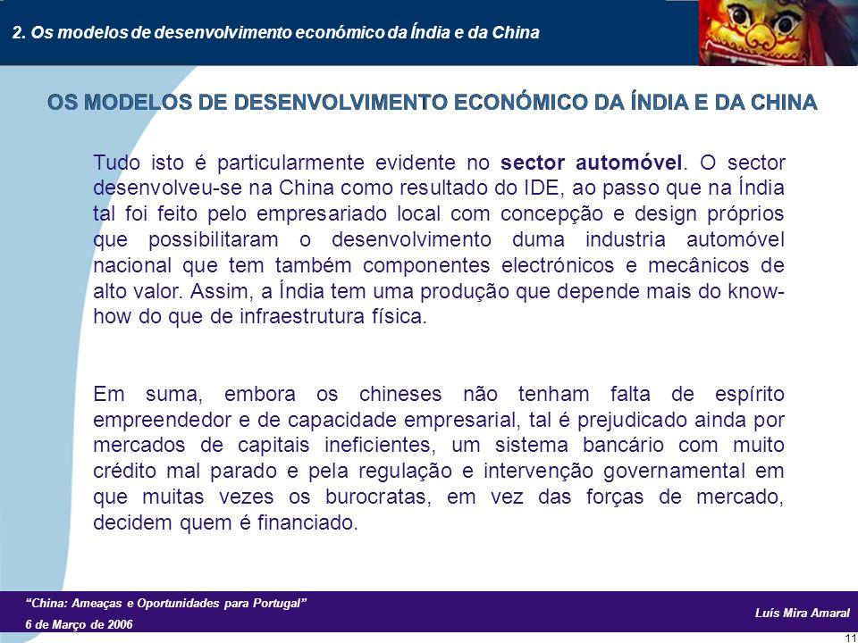 Luís Mira Amaral China: Ameaças e Oportunidades para Portugal 6 de Março de 2006 11 Tudo isto é particularmente evidente no sector automóvel.