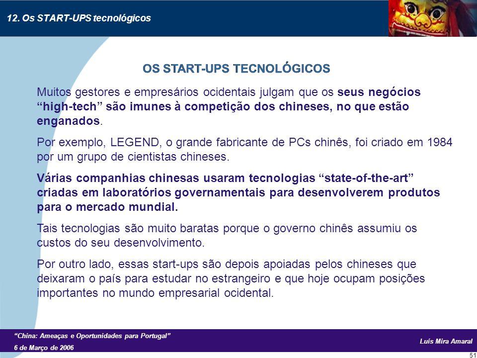 Luís Mira Amaral China: Ameaças e Oportunidades para Portugal 6 de Março de 2006 51 Muitos gestores e empresários ocidentais julgam que os seus negócios high-tech são imunes à competição dos chineses, no que estão enganados.