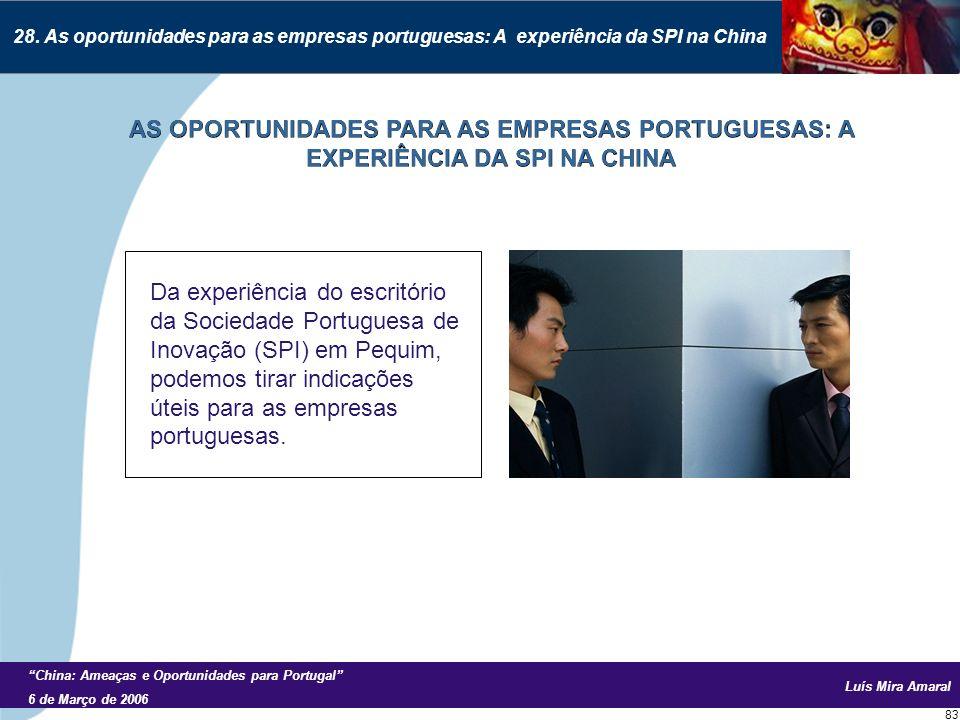 Luís Mira Amaral China: Ameaças e Oportunidades para Portugal 6 de Março de 2006 83 Da experiência do escritório da Sociedade Portuguesa de Inovação (SPI) em Pequim, podemos tirar indicações úteis para as empresas portuguesas.
