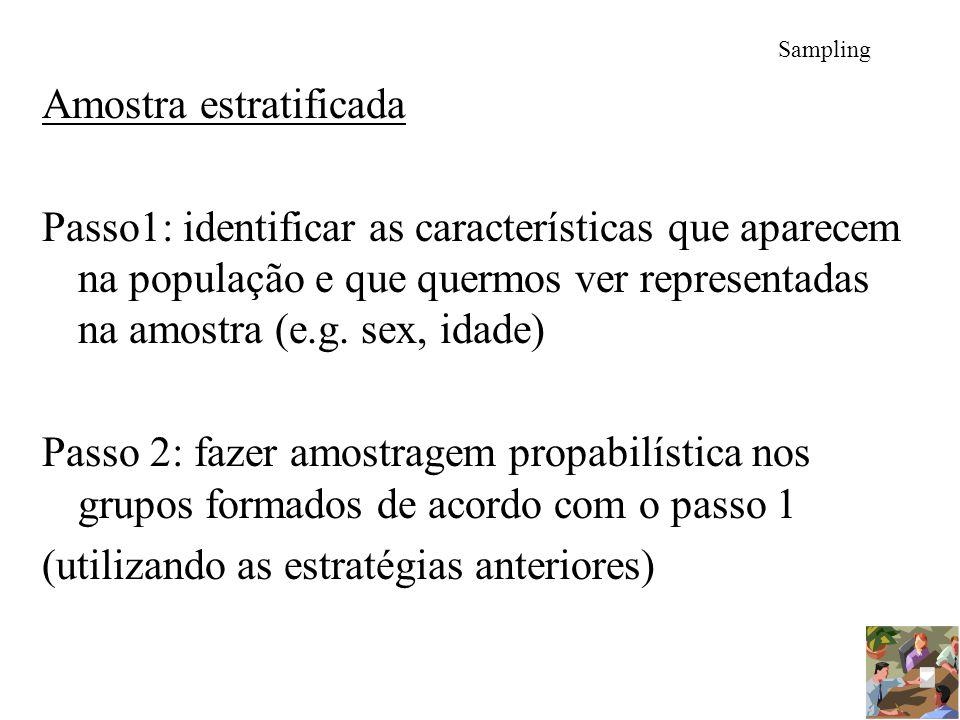 Sampling Amostra estratificada Passo1: identificar as características que aparecem na população e que quermos ver representadas na amostra (e.g. sex,
