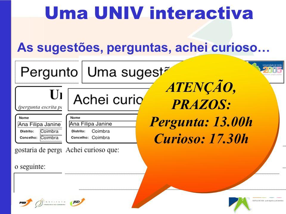 Uma UNIV interactiva As sugestões, perguntas, achei curioso… ATENÇÃO, PRAZOS: Pergunta: 13.00h Curioso: 17.30h