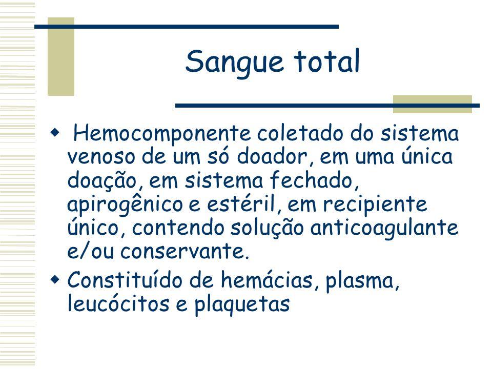 Sangue total Hemocomponente coletado do sistema venoso de um só doador, em uma única doação, em sistema fechado, apirogênico e estéril, em recipiente