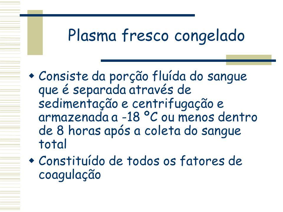 Plasma fresco congelado Consiste da porção fluída do sangue que é separada através de sedimentação e centrifugação e armazenada a -18 ºC ou menos dent
