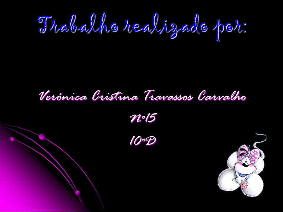 Trabalho realizado por: Verónica Cristina Travassos Carvalho Nº1510ºD