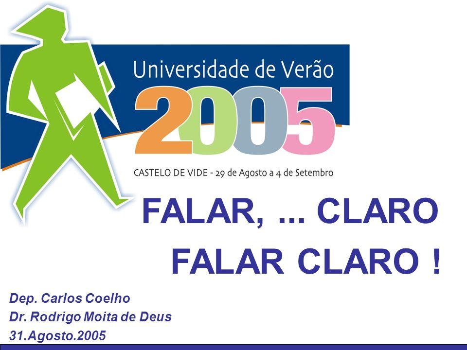 FALAR,... CLARO FALAR CLARO ! Dep. Carlos Coelho Dr. Rodrigo Moita de Deus 31.Agosto.2005