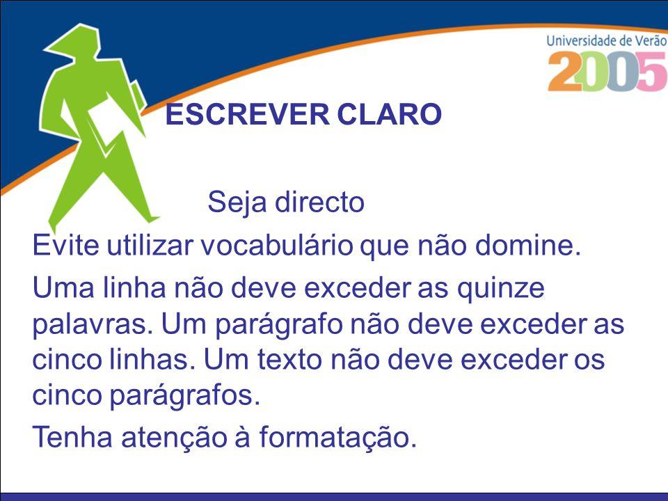 Seja directo Evite utilizar vocabulário que não domine. Uma linha não deve exceder as quinze palavras. Um parágrafo não deve exceder as cinco linhas.