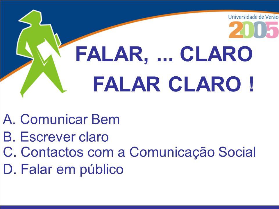 A. Comunicar Bem B. Escrever claro C. Contactos com a Comunicação Social D. Falar em público FALAR,... CLARO FALAR CLARO !