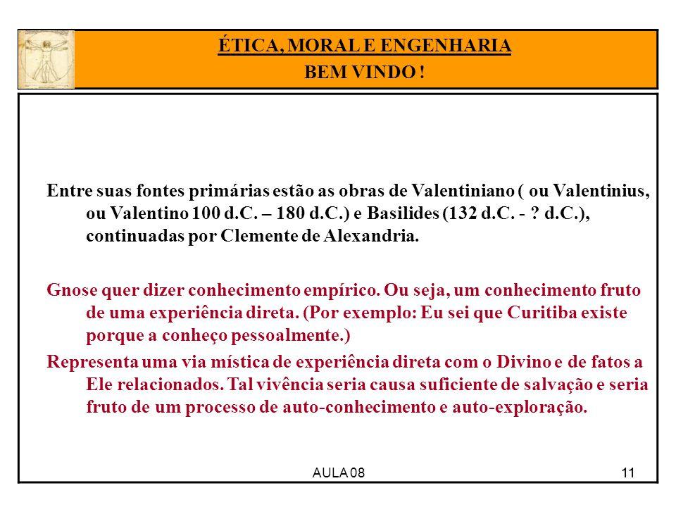 AULA 08 11 Entre suas fontes primárias estão as obras de Valentiniano ( ou Valentinius, ou Valentino 100 d.C.