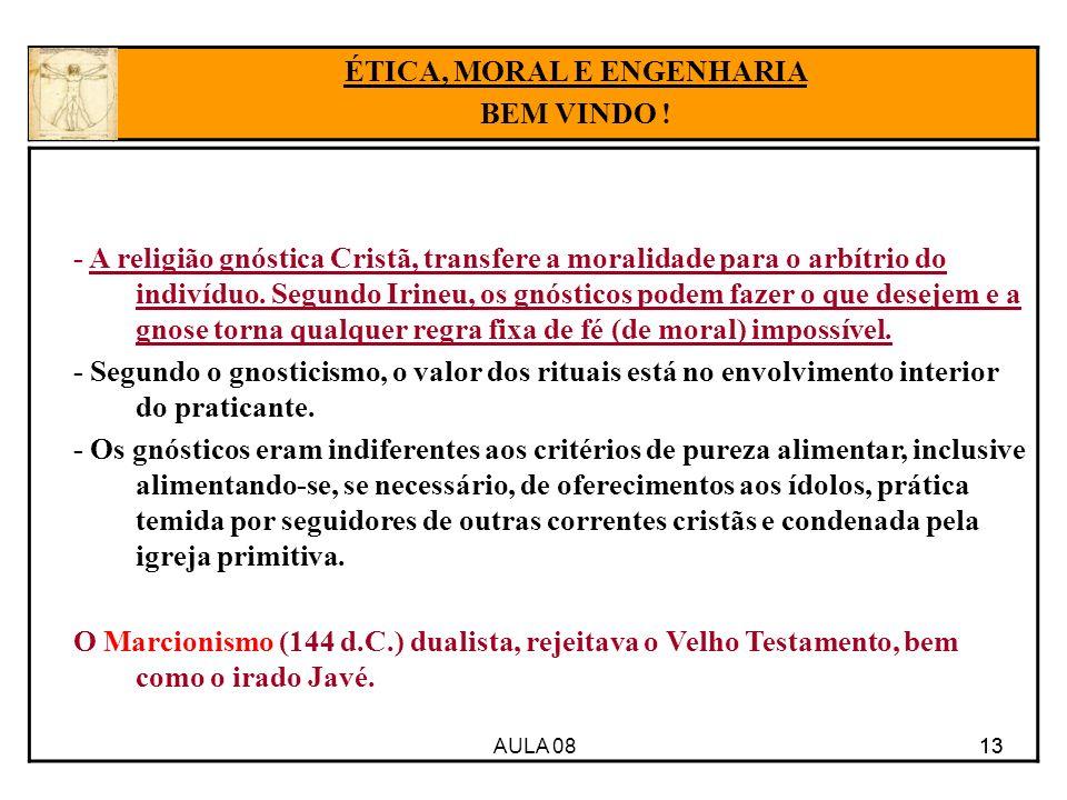 AULA 08 13 - A religião gnóstica Cristã, transfere a moralidade para o arbítrio do indivíduo. Segundo Irineu, os gnósticos podem fazer o que desejem e