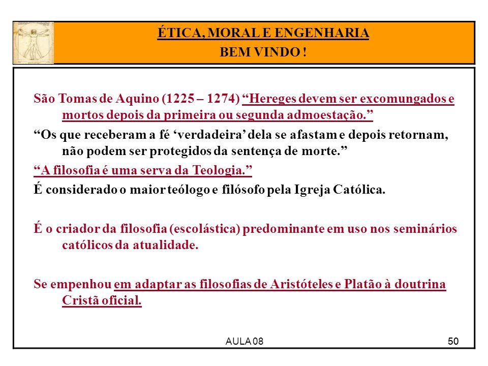 AULA 08 50 São Tomas de Aquino (1225 – 1274) Hereges devem ser excomungados e mortos depois da primeira ou segunda admoestação.