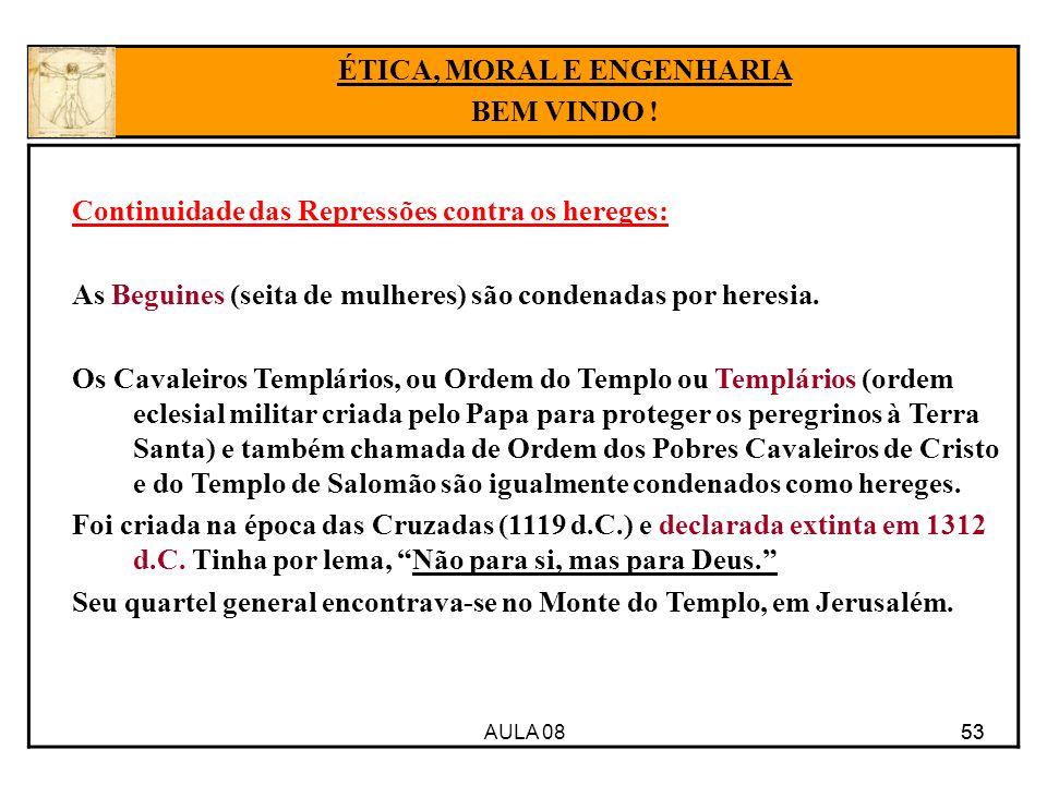 AULA 08 53 Continuidade das Repressões contra os hereges: As Beguines (seita de mulheres) são condenadas por heresia. Os Cavaleiros Templários, ou Ord