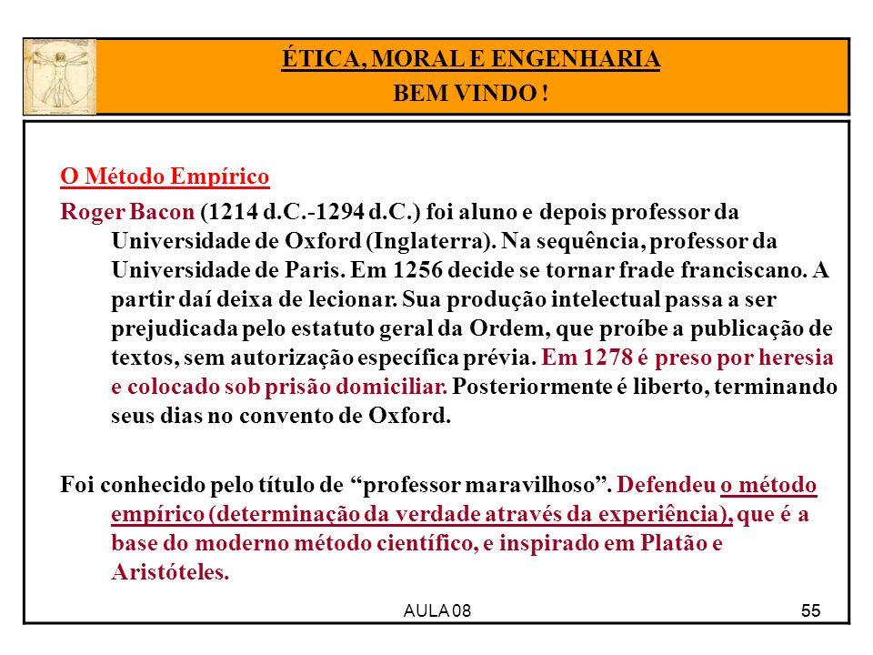 AULA 08 55 O Método Empírico Roger Bacon (1214 d.C.-1294 d.C.) foi aluno e depois professor da Universidade de Oxford (Inglaterra). Na sequência, prof