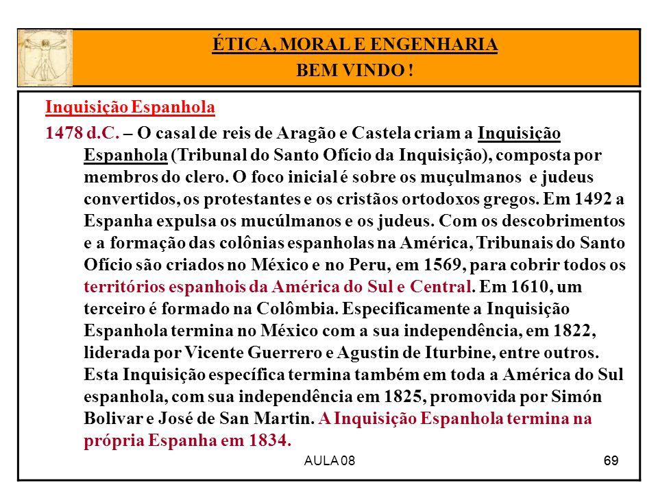 AULA 08 69 Inquisição Espanhola 1478 d.C. – O casal de reis de Aragão e Castela criam a Inquisição Espanhola (Tribunal do Santo Ofício da Inquisição),