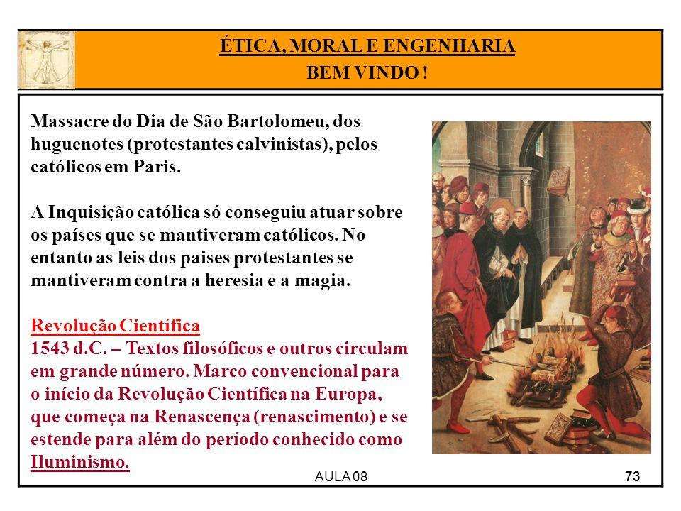 AULA 08 73 ÉTICA, MORAL E ENGENHARIA BEM VINDO ! Massacre do Dia de São Bartolomeu, dos huguenotes (protestantes calvinistas), pelos católicos em Pari