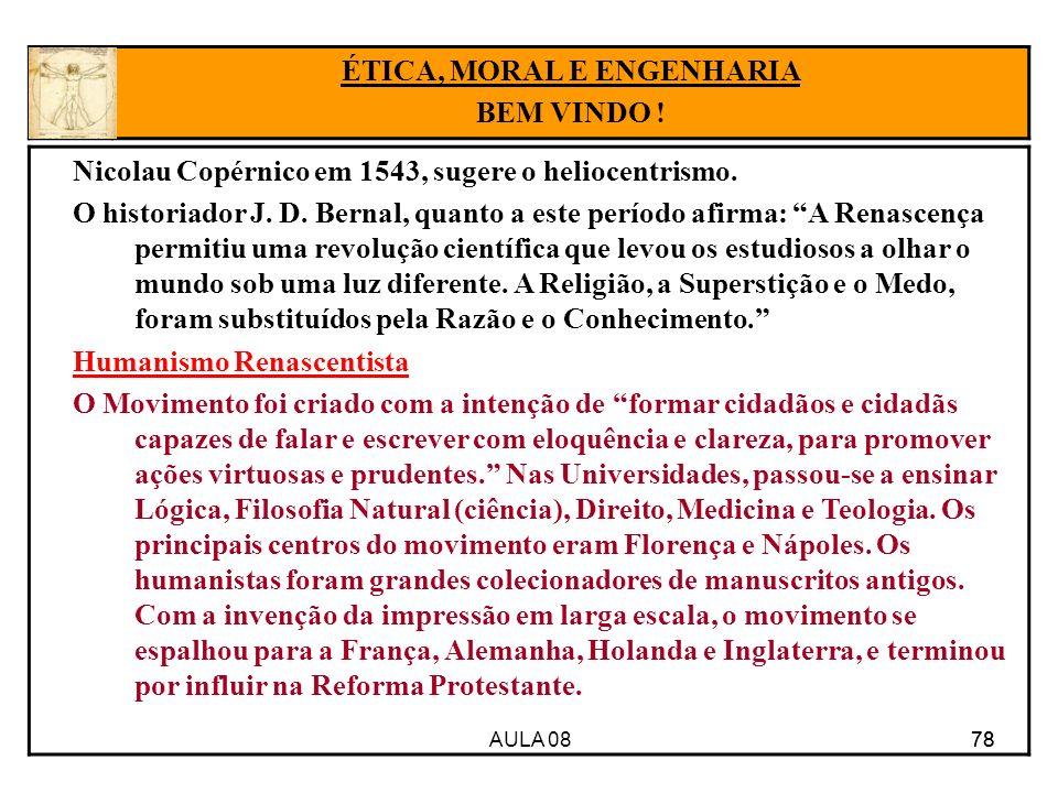 AULA 08 78 Nicolau Copérnico em 1543, sugere o heliocentrismo. O historiador J. D. Bernal, quanto a este período afirma: A Renascença permitiu uma rev