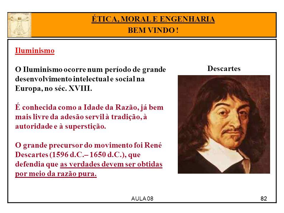 AULA 08 82 ÉTICA, MORAL E ENGENHARIA BEM VINDO ! Descartes Iluminismo O Iluminismo ocorre num período de grande desenvolvimento intelectual e social n