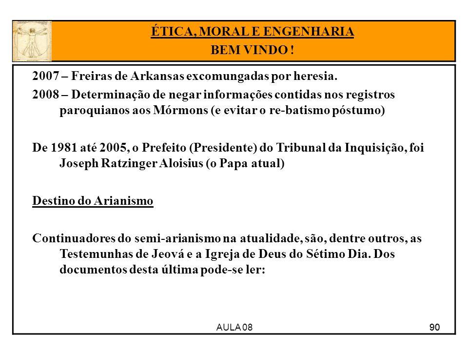 AULA 08 90 2007 – Freiras de Arkansas excomungadas por heresia. 2008 – Determinação de negar informações contidas nos registros paroquianos aos Mórmon
