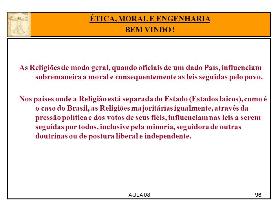 AULA 08 96 As Religiões de modo geral, quando oficiais de um dado País, influenciam sobremaneira a moral e consequentemente as leis seguidas pelo povo.