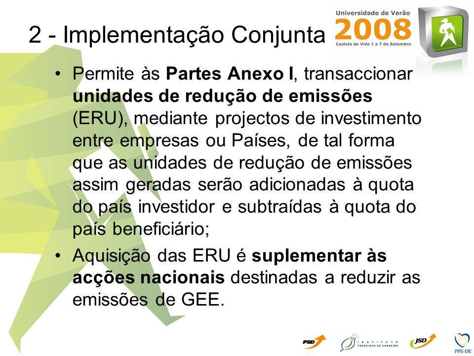 3 - Mecanismo de Desenvolvimento Limpo Permite às Partes Não Anexo I desenvolver um conjunto de projectos de matriz sustentável, nos termos do art.12º; Transacção de certificados de redução de emissões (CER), obtidas a partir de projectos de investimento realizados por entidades de Países do Anexo I em Países em Vias de Desenvolvimento; Países do Anexo I podem utilizar os CER para cumprirem os seus compromissos.
