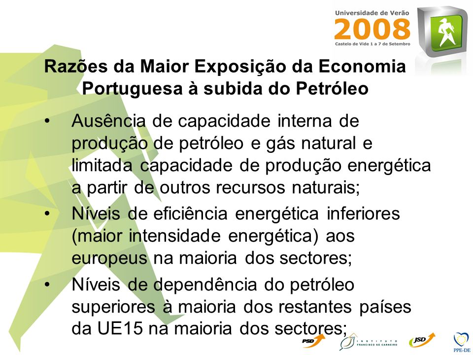 Razões da Maior Exposição da Economia Portuguesa à subida do Petróleo Ausência de capacidade interna de produção de petróleo e gás natural e limitada