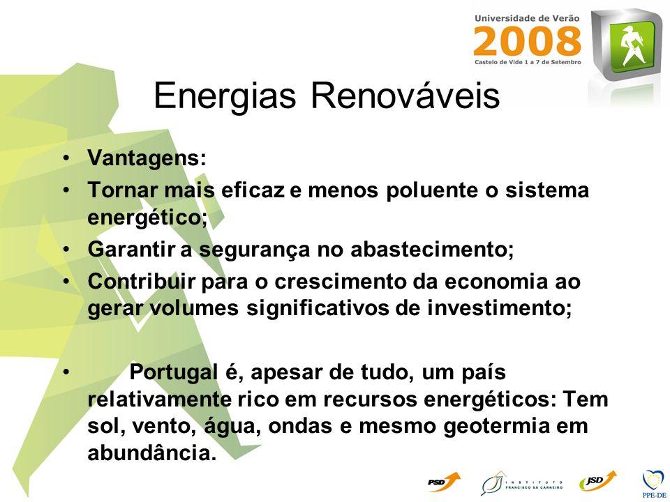 Energias Renováveis Vantagens: Tornar mais eficaz e menos poluente o sistema energético; Garantir a segurança no abastecimento; Contribuir para o cres