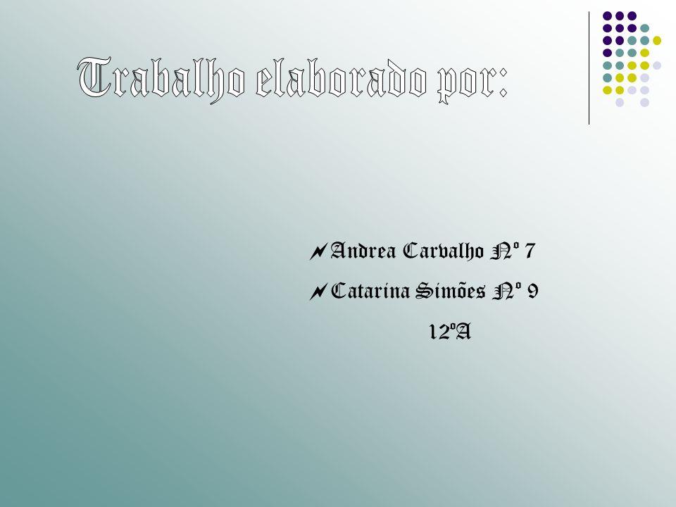Andrea Carvalho Nº 7 Catarina Simões Nº 9 12ºA