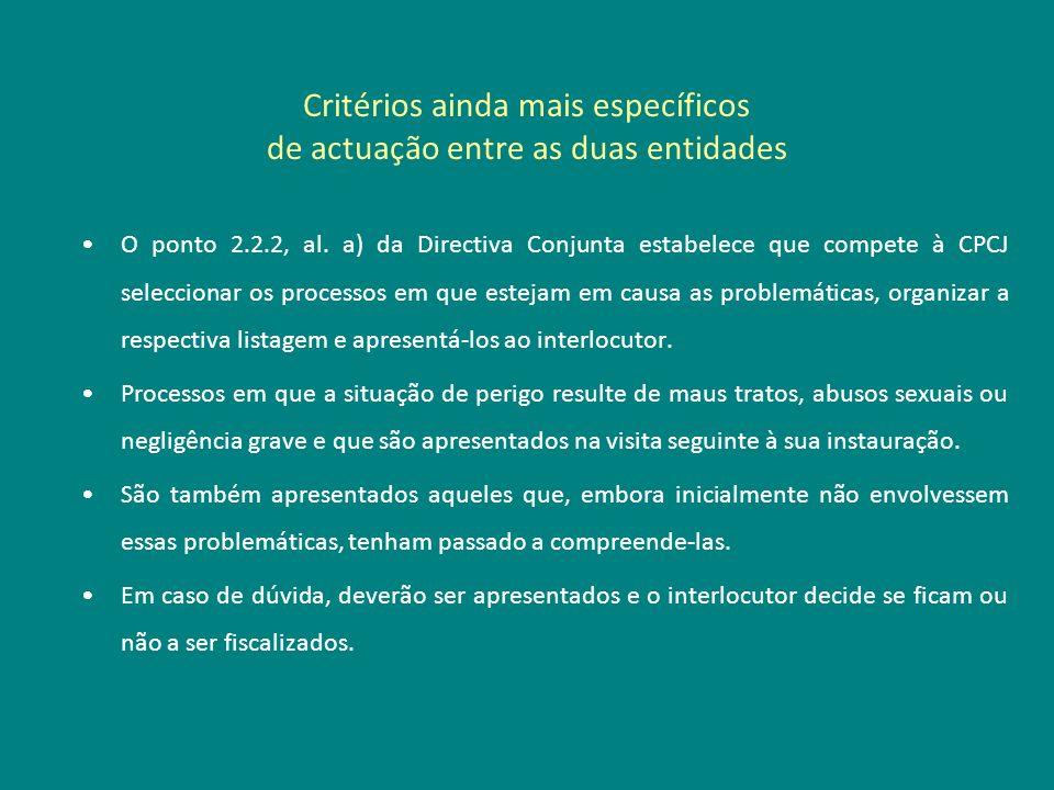 Critérios ainda mais específicos de actuação entre as duas entidades O ponto 2.2.2, al. a) da Directiva Conjunta estabelece que compete à CPCJ selecci