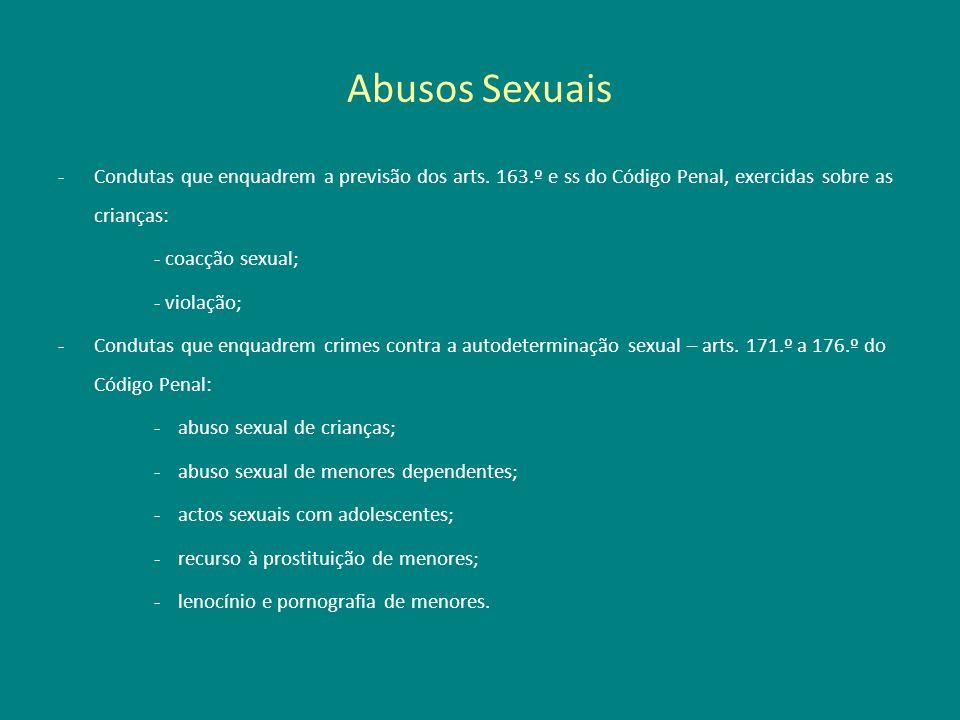 Abusos Sexuais -Condutas que enquadrem a previsão dos arts. 163.º e ss do Código Penal, exercidas sobre as crianças: - coacção sexual; - violação; -Co