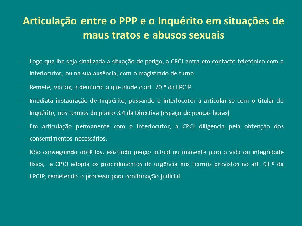 Articulação entre o PPP e o Inquérito em situações de maus tratos e abusos sexuais -Logo que lhe seja sinalizada a situação de perigo, a CPCJ entra em