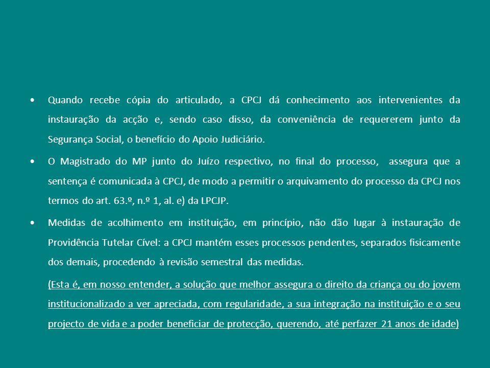 Quando recebe cópia do articulado, a CPCJ dá conhecimento aos intervenientes da instauração da acção e, sendo caso disso, da conveniência de requerere