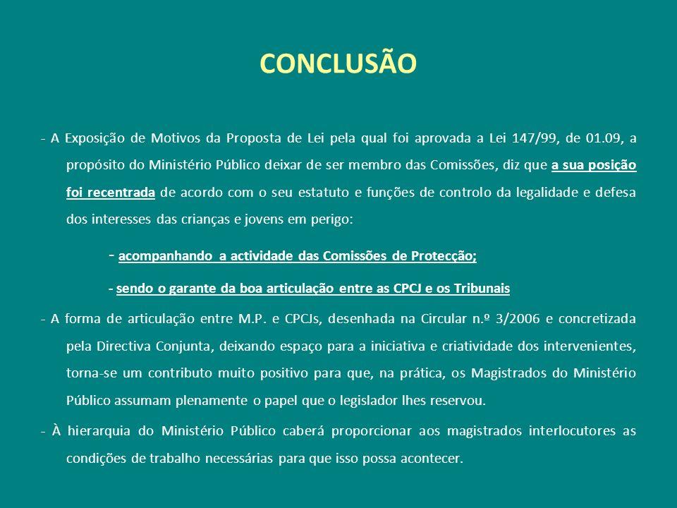 CONCLUSÃO - A Exposição de Motivos da Proposta de Lei pela qual foi aprovada a Lei 147/99, de 01.09, a propósito do Ministério Público deixar de ser m