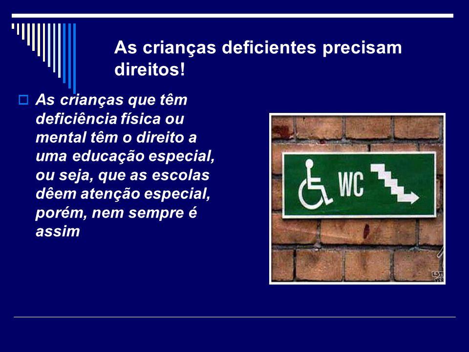 As crianças deficientes precisam direitos! As crianças que têm deficiência física ou mental têm o direito a uma educação especial, ou seja, que as esc