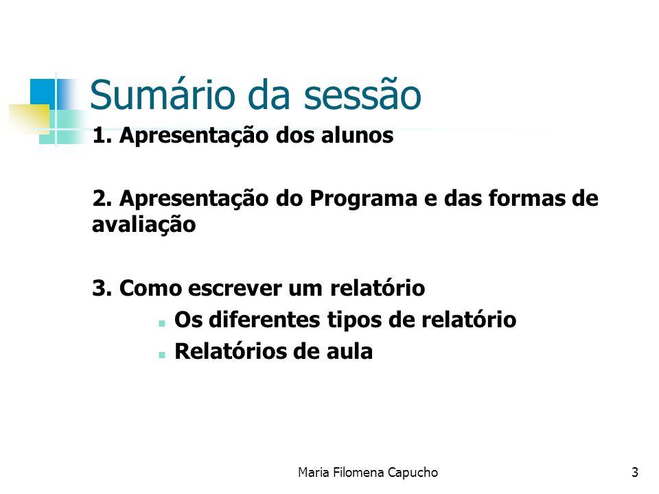 Maria Filomena Capucho3 Sumário da sessão 1. Apresentação dos alunos 2. Apresentação do Programa e das formas de avaliação 3. Como escrever um relatór