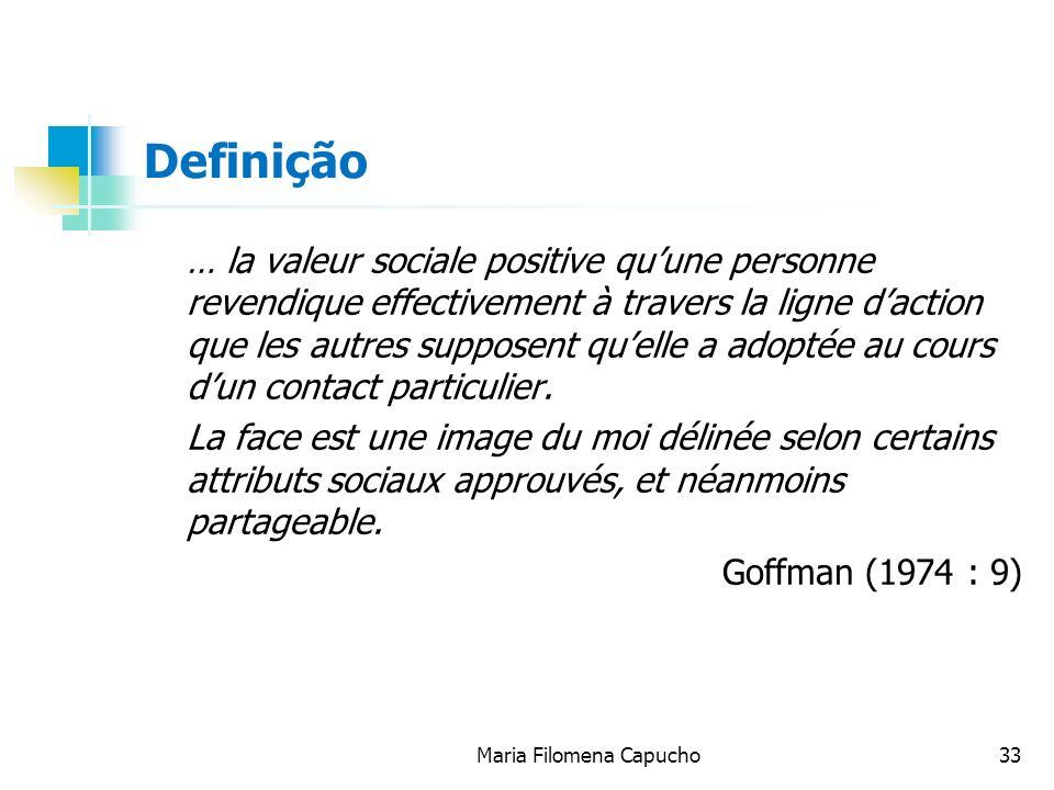Maria Filomena Capucho33 Definição … la valeur sociale positive quune personne revendique effectivement à travers la ligne daction que les autres supp