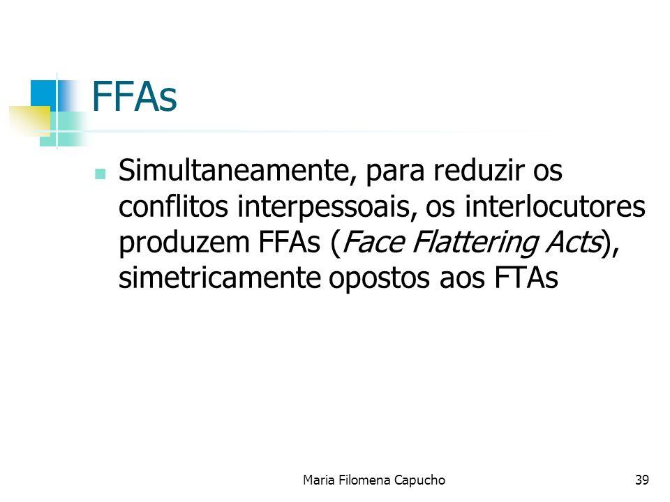 FFAs Simultaneamente, para reduzir os conflitos interpessoais, os interlocutores produzem FFAs (Face Flattering Acts), simetricamente opostos aos FTAs